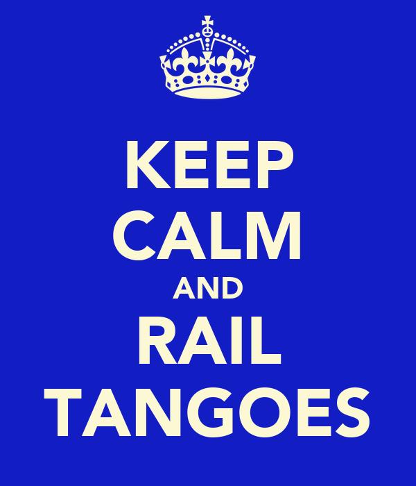 KEEP CALM AND RAIL TANGOES