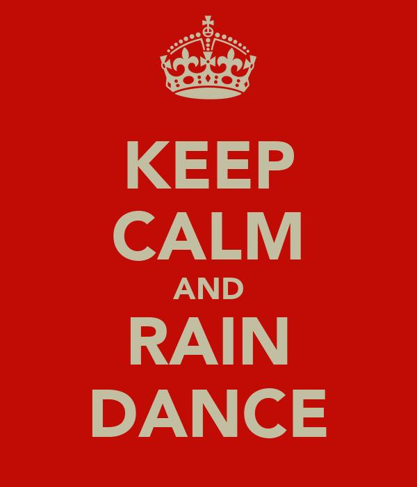KEEP CALM AND RAIN DANCE