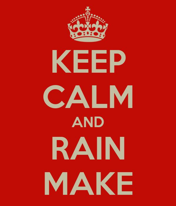 KEEP CALM AND RAIN MAKE
