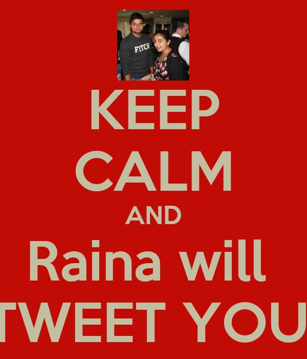 KEEP CALM AND Raina will  TWEET YOU!