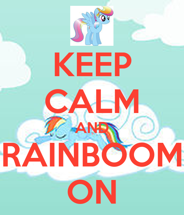 KEEP CALM AND RAINBOOM ON