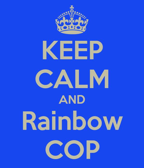 KEEP CALM AND Rainbow COP