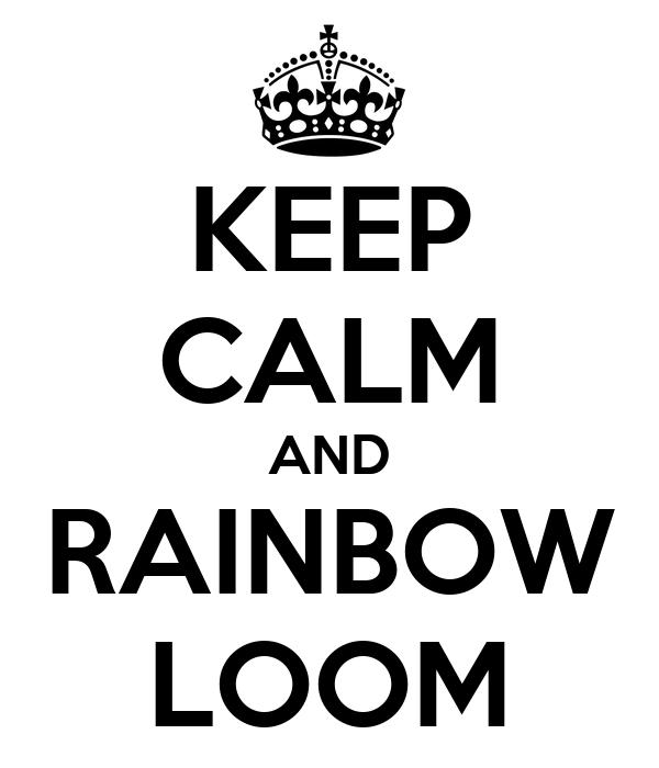KEEP CALM AND RAINBOW LOOM