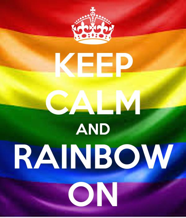 KEEP CALM AND RAINBOW ON