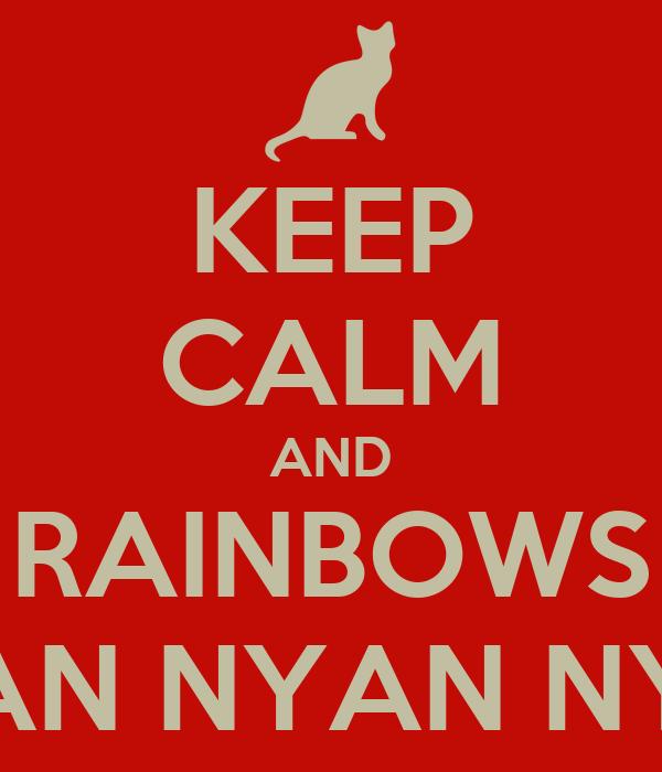 KEEP CALM AND RAINBOWS NYAN NYAN NYAN