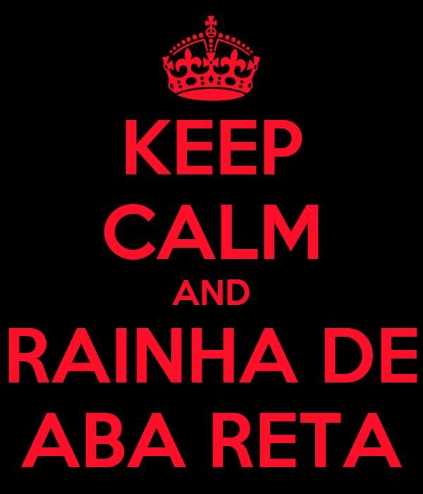 KEEP CALM AND RAINHA DE ABA RETA