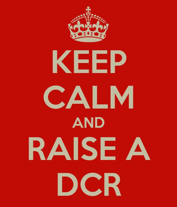KEEP CALM AND RAISE A DCR