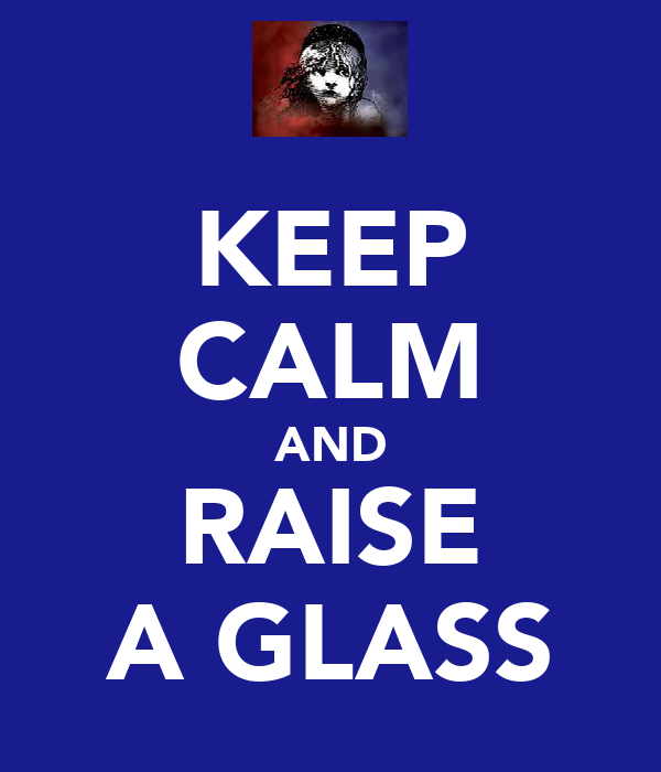 KEEP CALM AND RAISE A GLASS