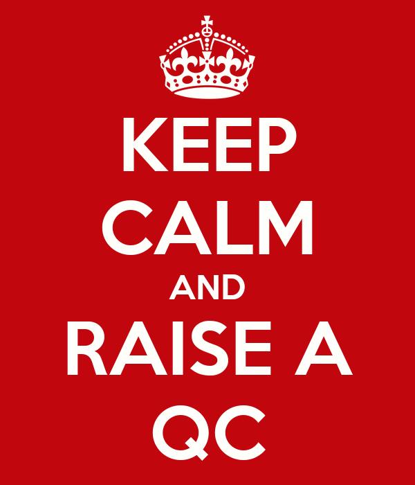 KEEP CALM AND RAISE A QC
