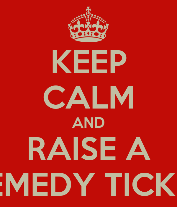 KEEP CALM AND RAISE A REMEDY TICKET