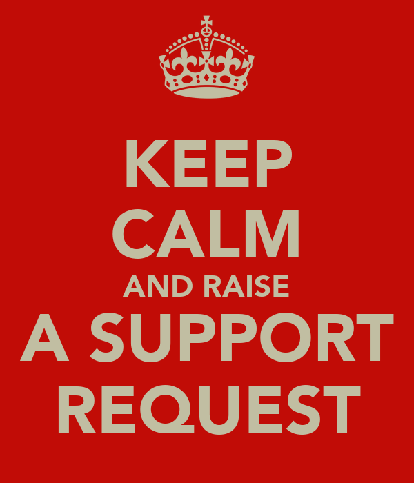 KEEP CALM AND RAISE A SUPPORT REQUEST