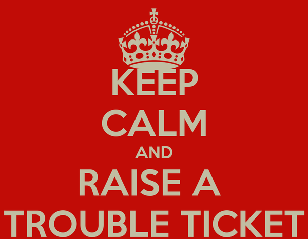 KEEP CALM AND RAISE A  TROUBLE TICKET
