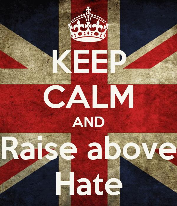 KEEP CALM AND Raise above Hate