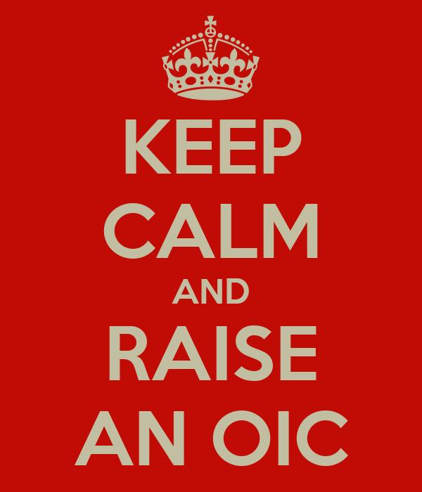 KEEP CALM AND RAISE AN OIC