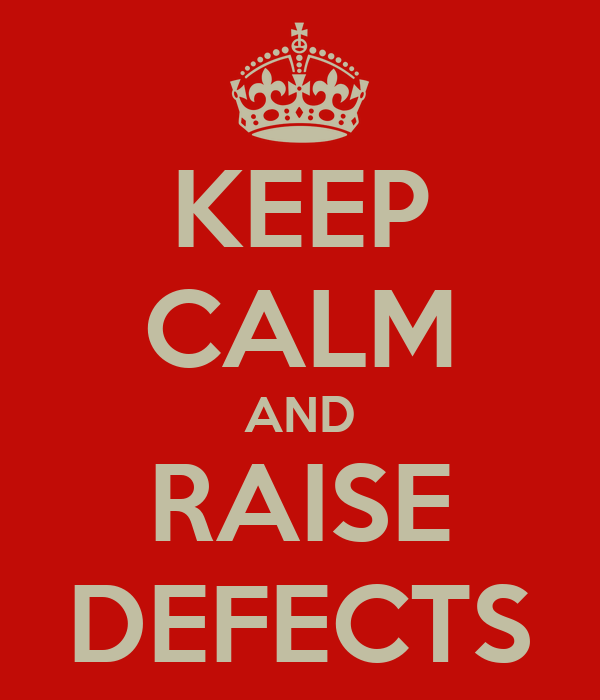 KEEP CALM AND RAISE DEFECTS