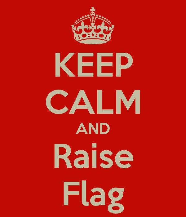 KEEP CALM AND Raise Flag