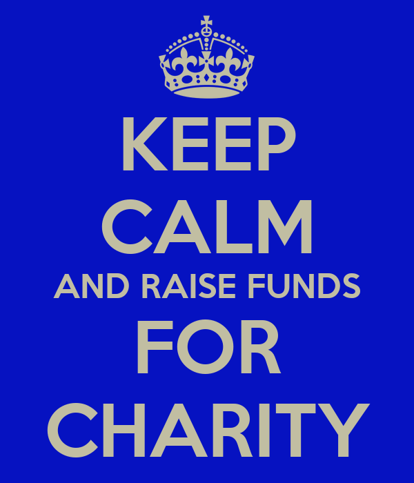 KEEP CALM AND RAISE FUNDS FOR CHARITY