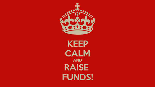 KEEP CALM AND RAISE  FUNDS!
