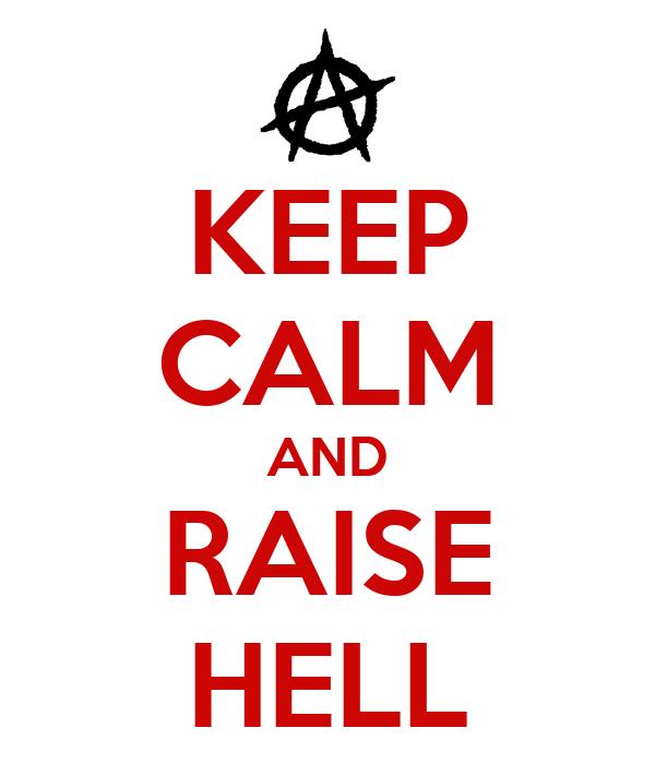 KEEP CALM AND RAISE HELL