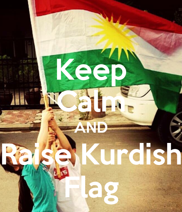 Keep Calm AND Raise Kurdish Flag