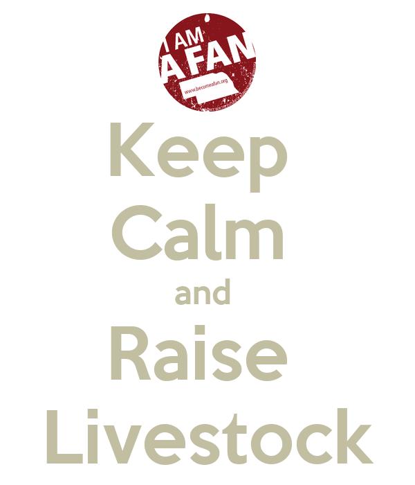 Keep  Calm  and  Raise  Livestock