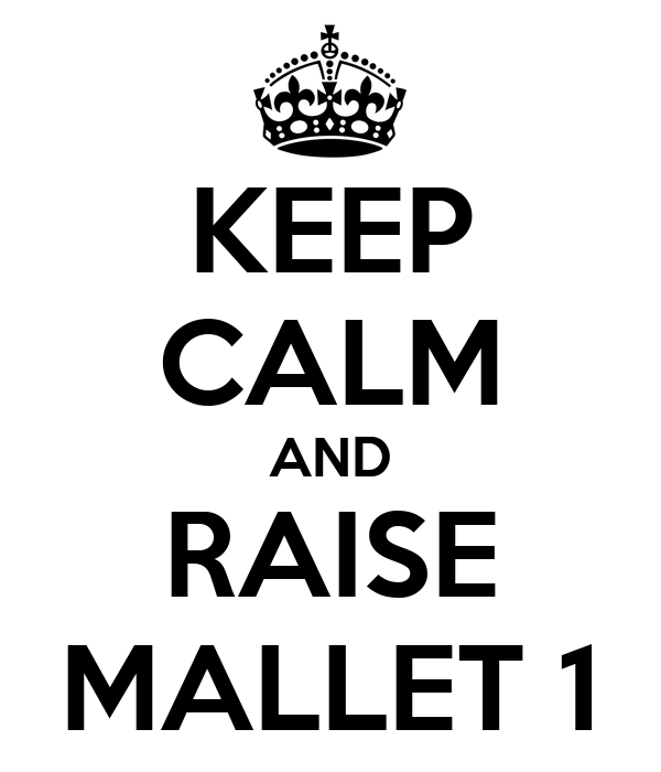 KEEP CALM AND RAISE MALLET 1