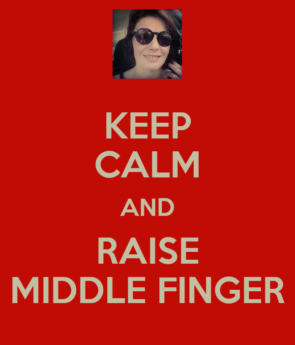 KEEP CALM AND RAISE MIDDLE FINGER