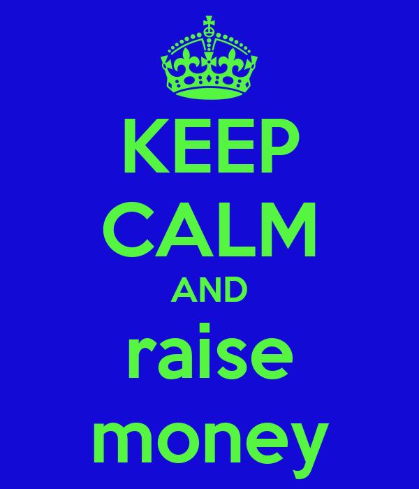 KEEP CALM AND raise money
