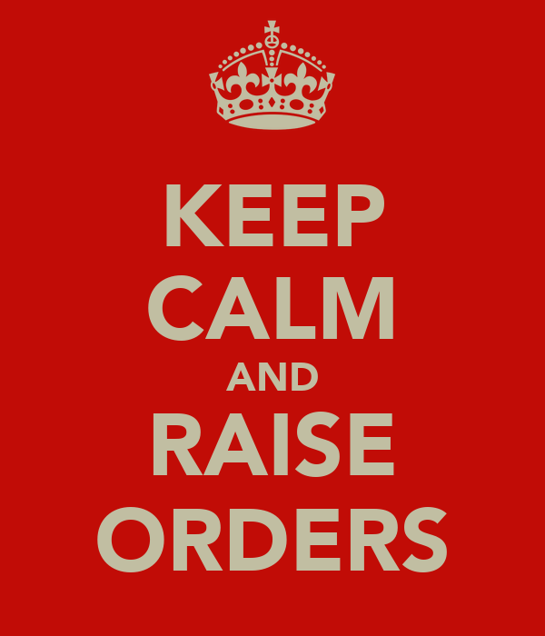 KEEP CALM AND RAISE ORDERS