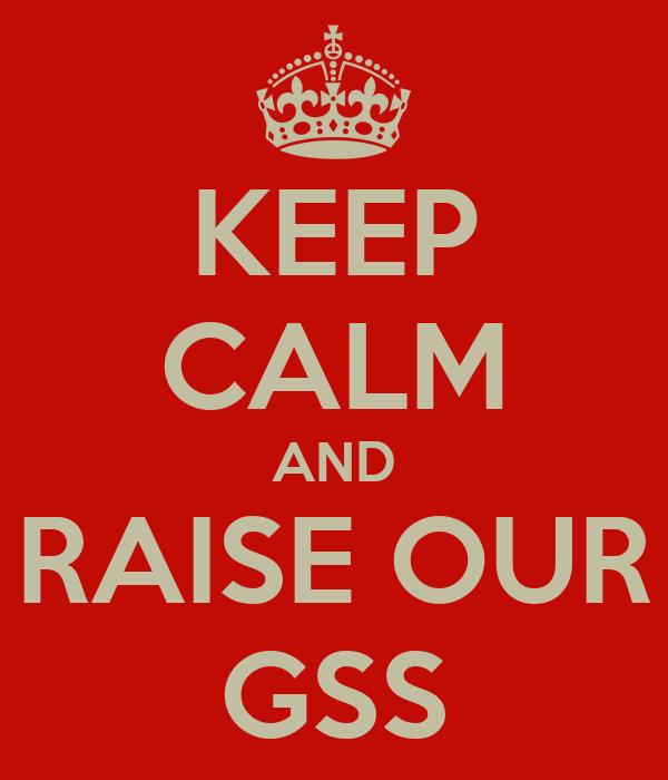 KEEP CALM AND RAISE OUR GSS