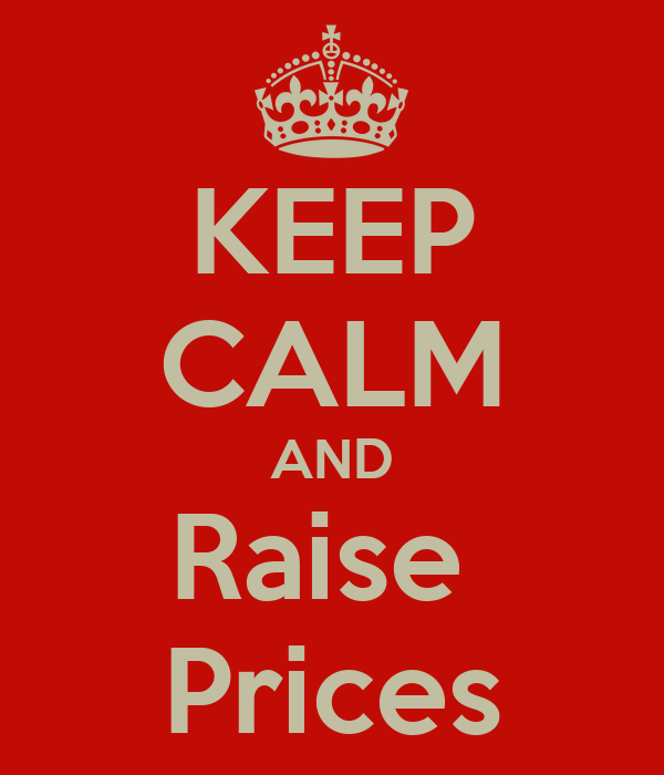 KEEP CALM AND Raise  Prices