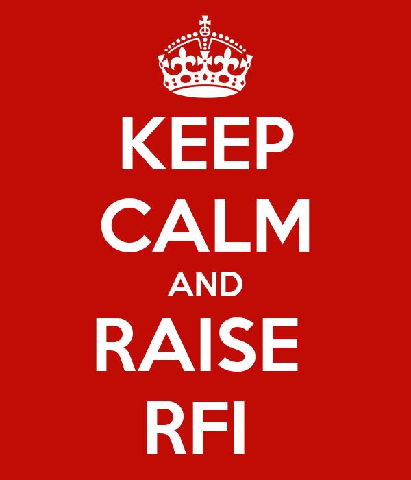 KEEP CALM AND RAISE  RFI