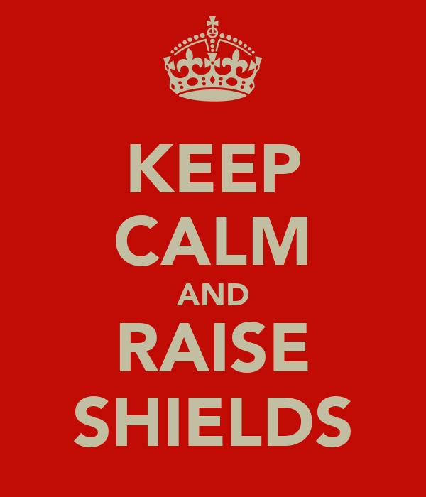 KEEP CALM AND RAISE SHIELDS