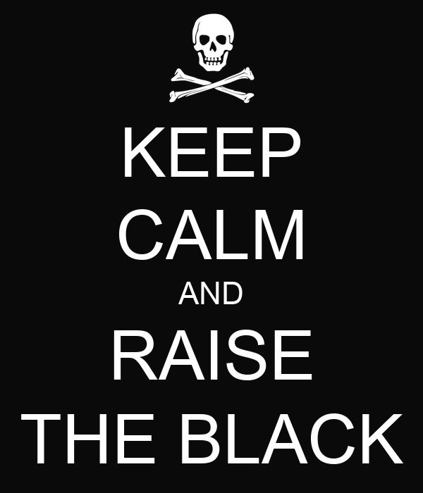 KEEP CALM AND RAISE THE BLACK