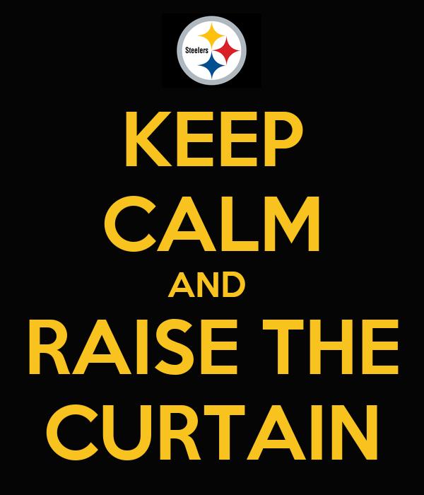 KEEP CALM AND  RAISE THE CURTAIN