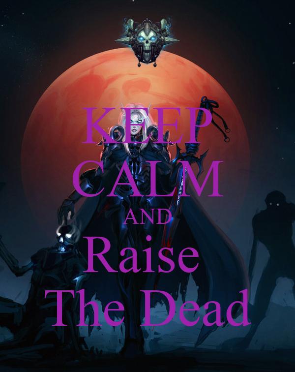 KEEP CALM AND Raise  The Dead