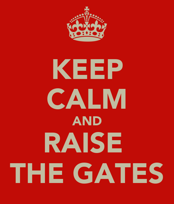KEEP CALM AND RAISE  THE GATES