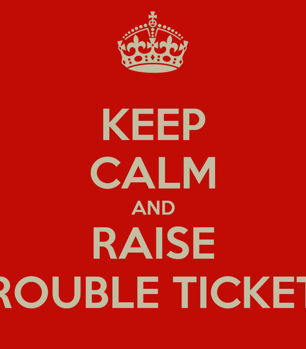 KEEP CALM AND RAISE TROUBLE TICKETS