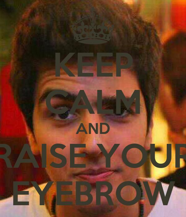 KEEP CALM AND RAISE YOUR EYEBROW