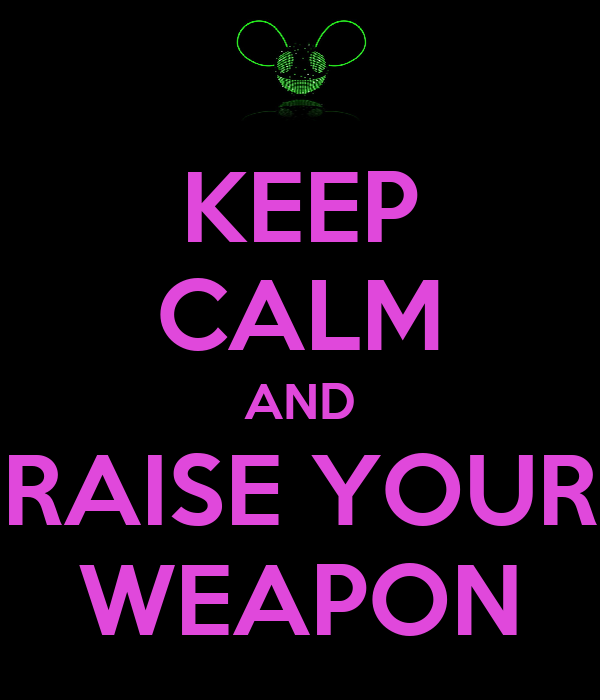 KEEP CALM AND RAISE YOUR WEAPON