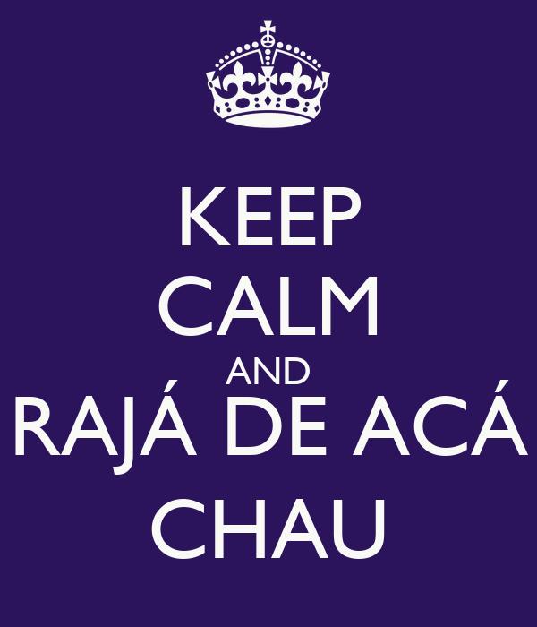 KEEP CALM AND RAJÁ DE ACÁ CHAU