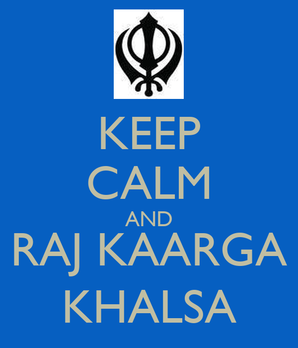 KEEP CALM AND RAJ KAARGA KHALSA