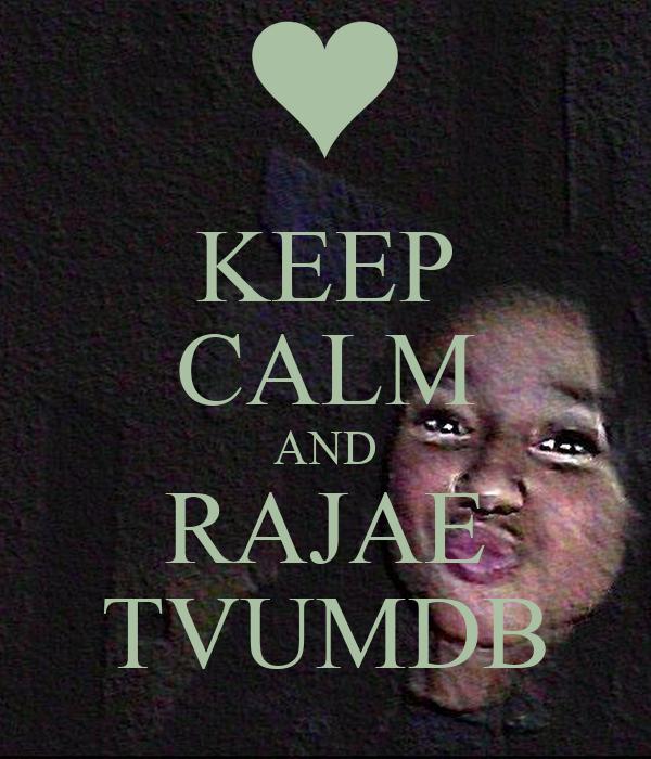 KEEP CALM AND RAJAE TVUMDB