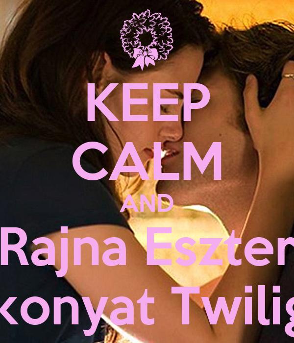 KEEP CALM AND Rajna Eszter Alkonyat Twilight