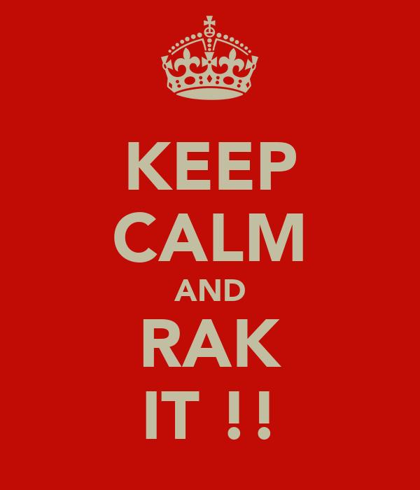 KEEP CALM AND RAK IT !!