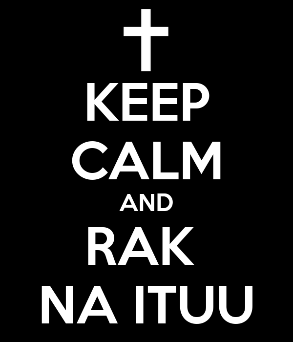 KEEP CALM AND RAK  NA ITUU