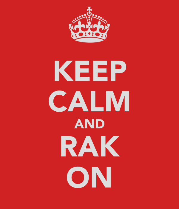 KEEP CALM AND RAK ON