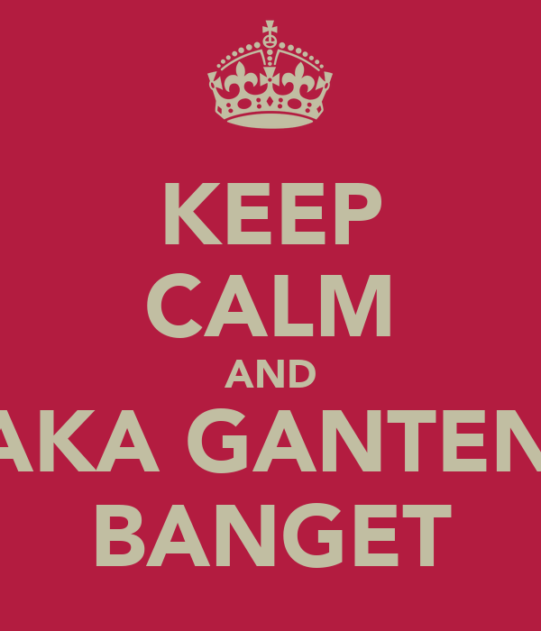 KEEP CALM AND RAKA GANTENG BANGET