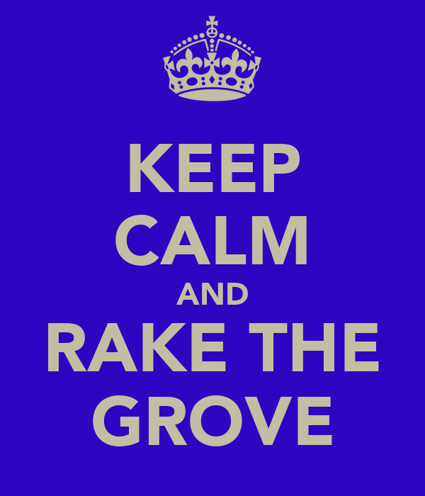 KEEP CALM AND RAKE THE GROVE