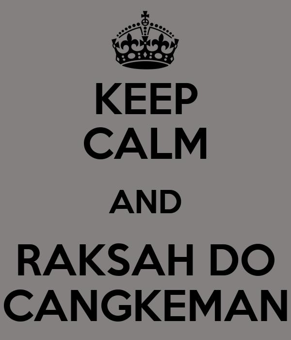KEEP CALM AND RAKSAH DO CANGKEMAN